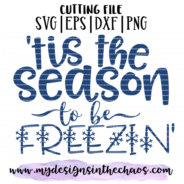 Tis The Season To Be Freezin My Designs In The Chaos