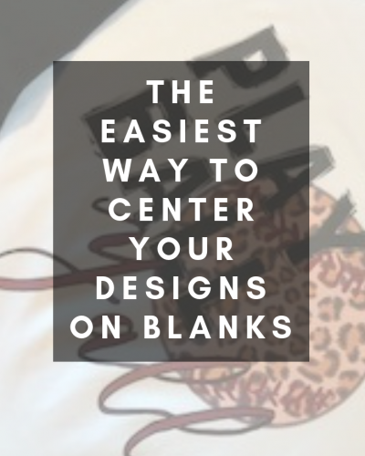 How to Center Designs on Blanks